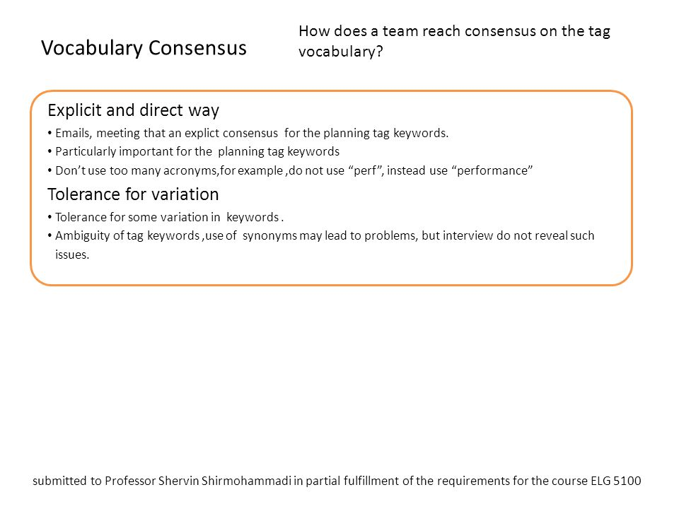 Vocabulary Consensus How does a team reach consensus on the tag vocabulary? Explicit and direct way Emails, meeting that an explict consensus for the