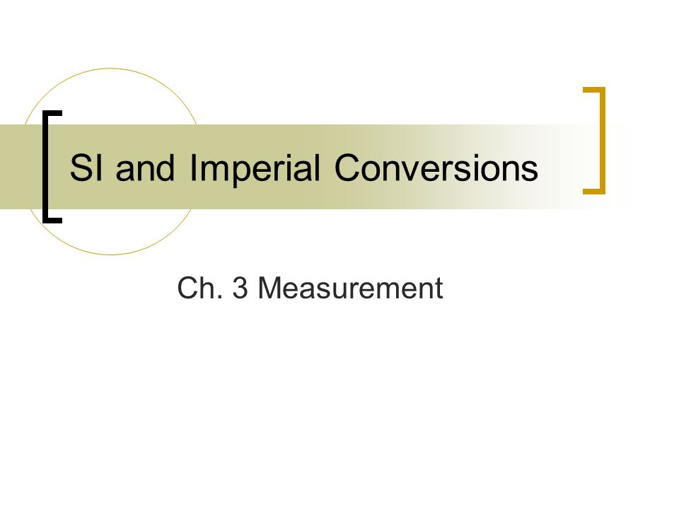 SI and Imperial Conversions Ch. 3 Measurement