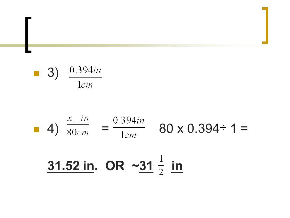 3) 4) = 80 x 0.394 1 = 31.52 in. OR ~31 in