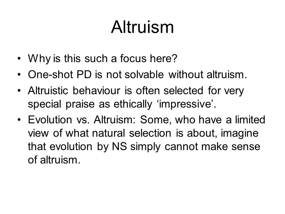 Altruism Why is this such a focus here. One-shot PD is not solvable without altruism.