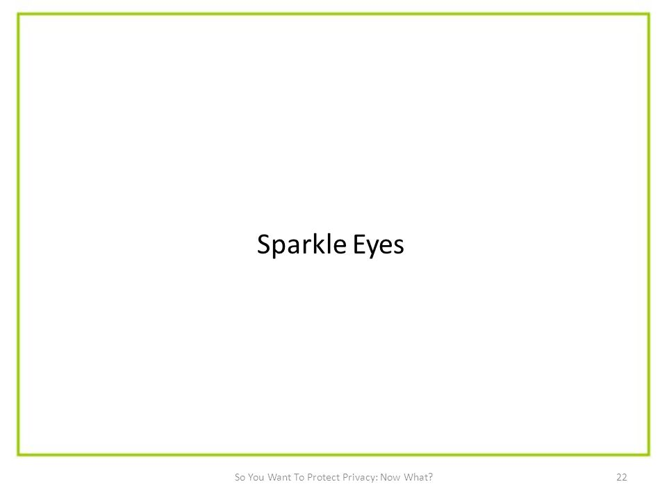 Sparkle Eyes 22So You Want To Protect Privacy: Now What