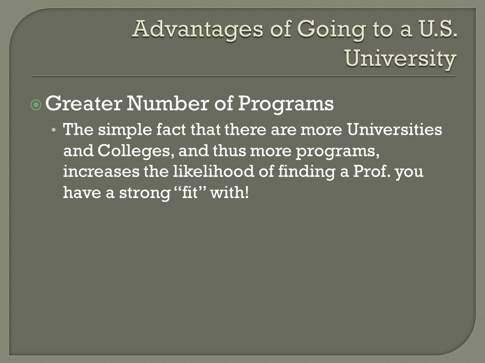  Greater Number of Programs The simple fact that there are more Universities and Colleges, and thus more programs, increases the likelihood of findin
