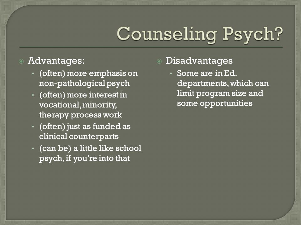  Advantages: (often) more emphasis on non-pathological psych (often) more interest in vocational, minority, therapy process work (often) just as fund