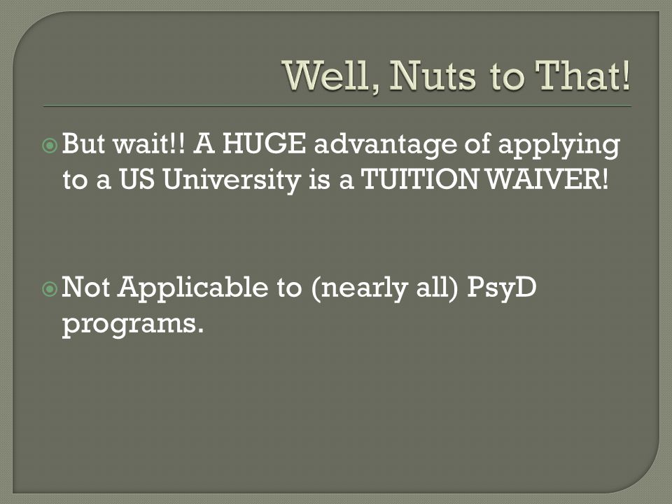  But wait!. A HUGE advantage of applying to a US University is a TUITION WAIVER.