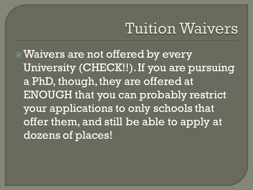  Waivers are not offered by every University (CHECK!!).