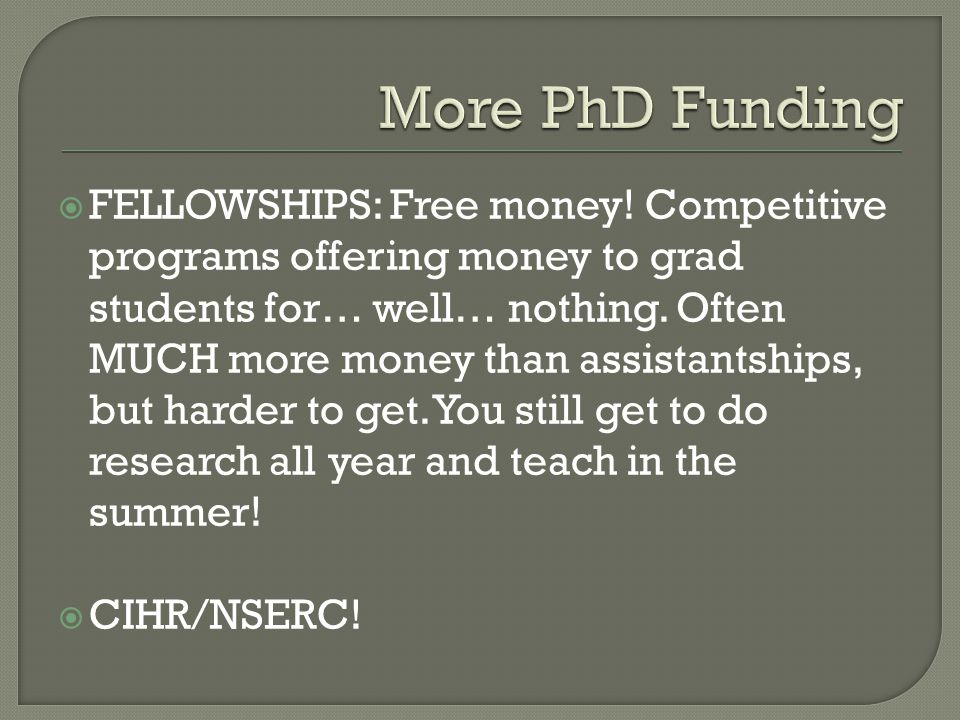  FELLOWSHIPS: Free money. Competitive programs offering money to grad students for… well… nothing.