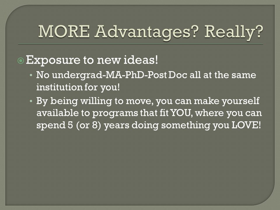  Exposure to new ideas. No undergrad-MA-PhD-Post Doc all at the same institution for you.