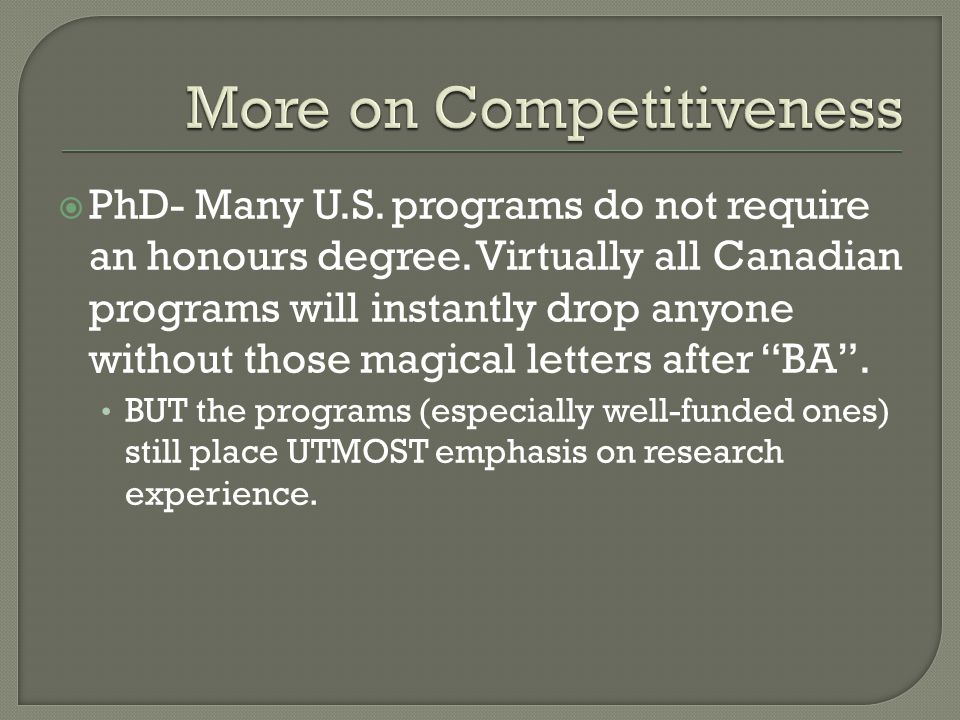  PhD- Many U.S. programs do not require an honours degree.