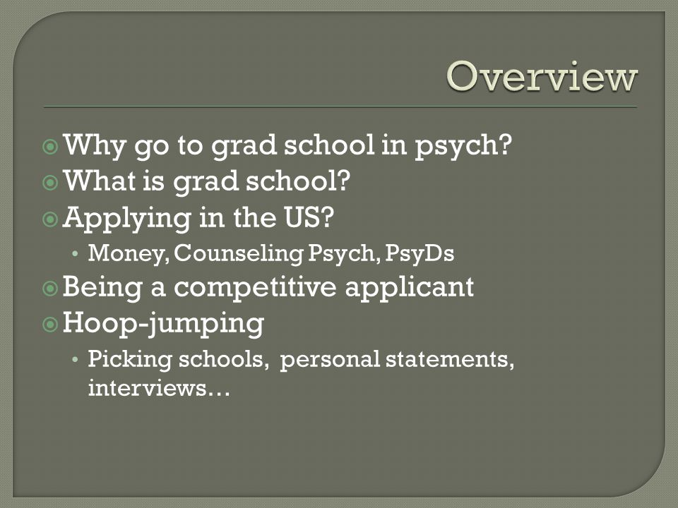  Why go to grad school in psych.  What is grad school.