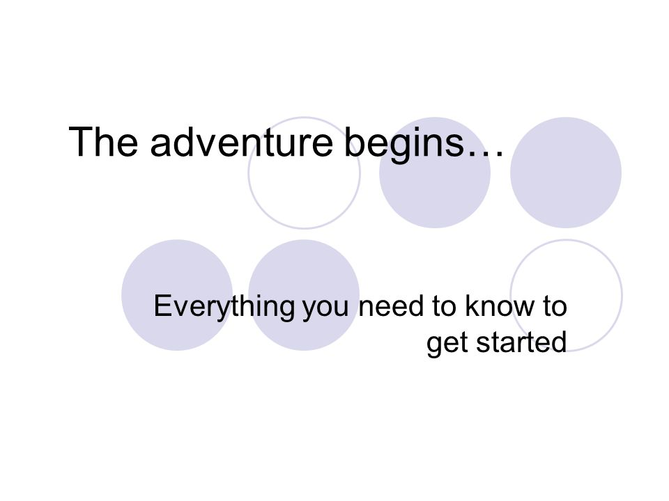 The adventure begins… Everything you need to know to get started