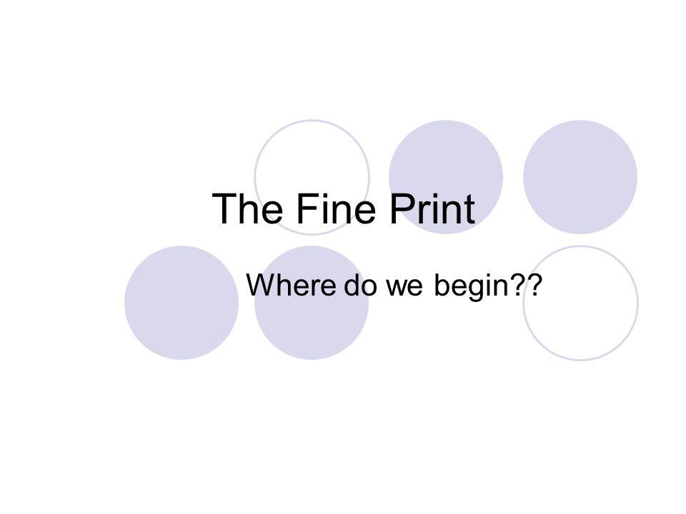 The Fine Print Where do we begin??
