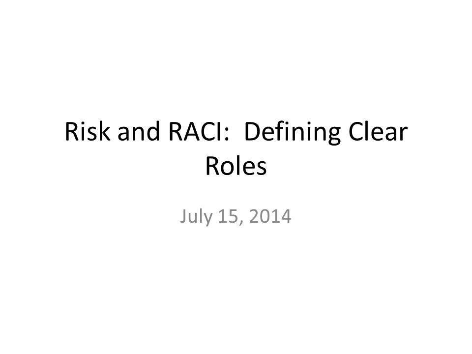 Risk and RACI: Defining Clear Roles July 15, 2014