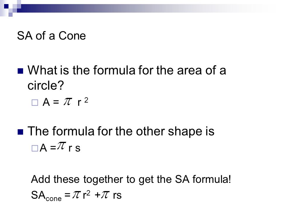 Ex2. Calculate the surface are of the following cone: s = 8 cm r = 4 cm formula = SA = r 2 + rs