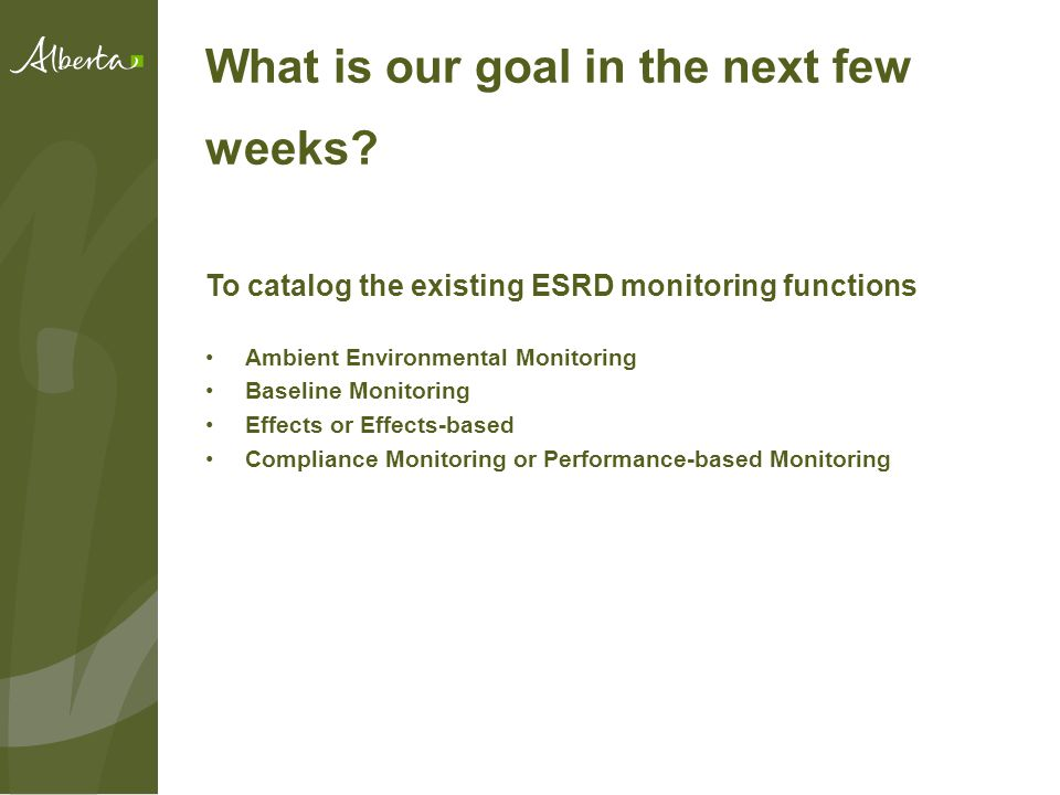 What is our goal in the next few weeks? To catalog the existing ESRD monitoring functions Ambient Environmental Monitoring Baseline Monitoring Effects