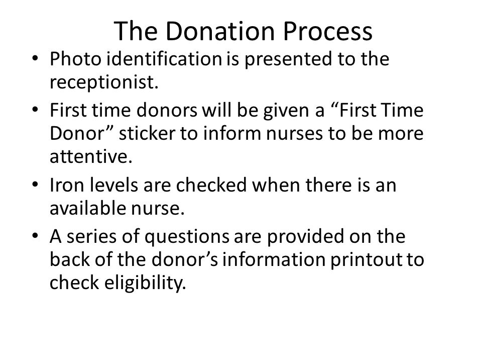 """The Donation Process Photo identification is presented to the receptionist. First time donors will be given a """"First Time Donor"""" sticker to inform nur"""