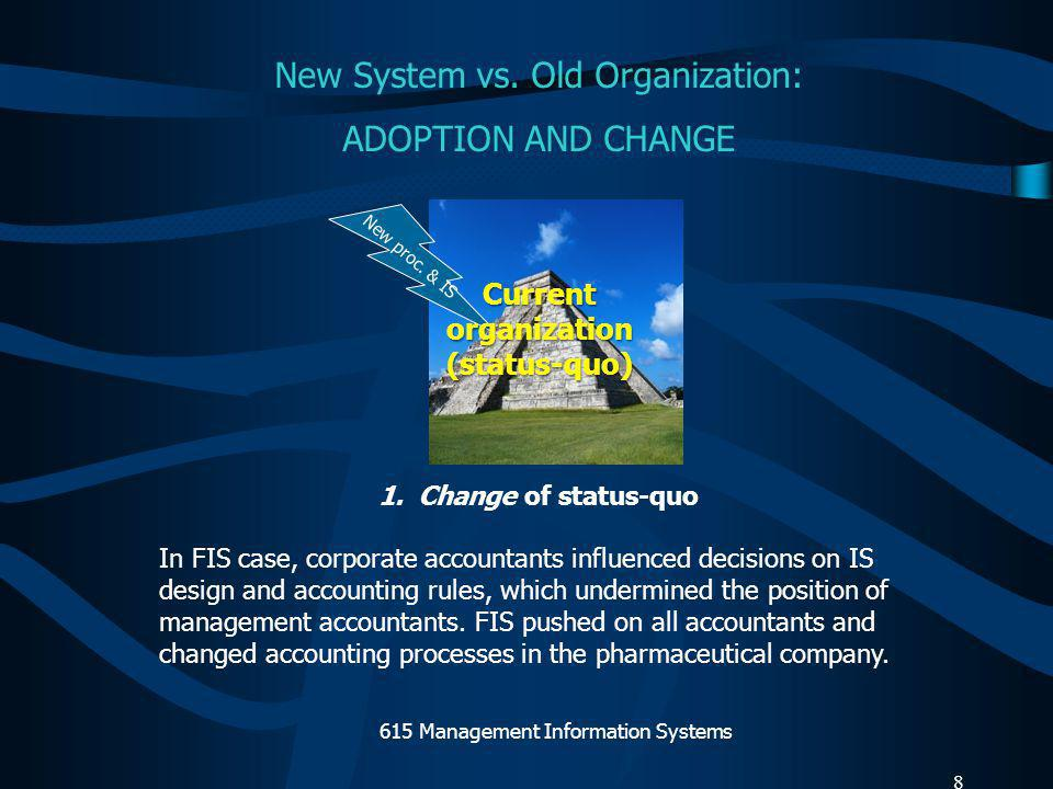 3.Reinforcement of status quo: New IS adopted but they do not change old processes and management.