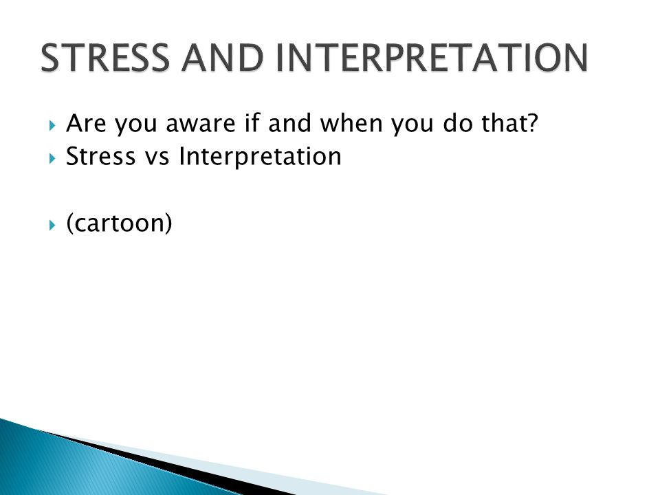  Are you aware if and when you do that  Stress vs Interpretation  (cartoon) 17