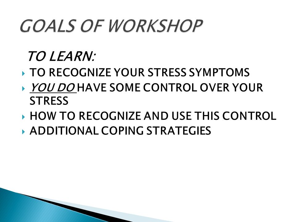 TO LEARN:  TO RECOGNIZE YOUR STRESS SYMPTOMS  YOU DO HAVE SOME CONTROL OVER YOUR STRESS  HOW TO RECOGNIZE AND USE THIS CONTROL  ADDITIONAL COPING STRATEGIES 2