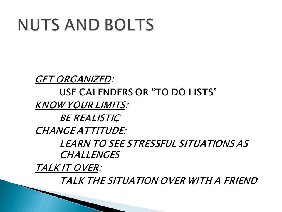 GET ORGANIZED: USE CALENDERS OR TO DO LISTS KNOW YOUR LIMITS: BE REALISTIC CHANGE ATTITUDE: LEARN TO SEE STRESSFUL SITUATIONS AS CHALLENGES TALK IT OVER: TALK THE SITUATION OVER WITH A FRIEND 32