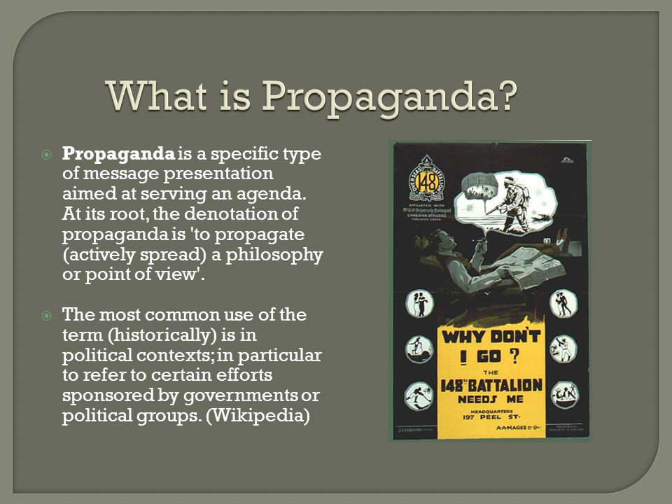  Propaganda is a specific type of message presentation aimed at serving an agenda.