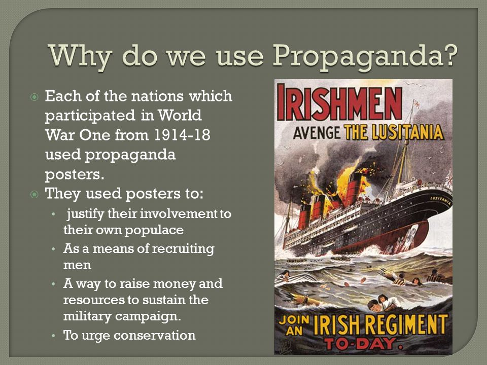  Each of the nations which participated in World War One from 1914-18 used propaganda posters.