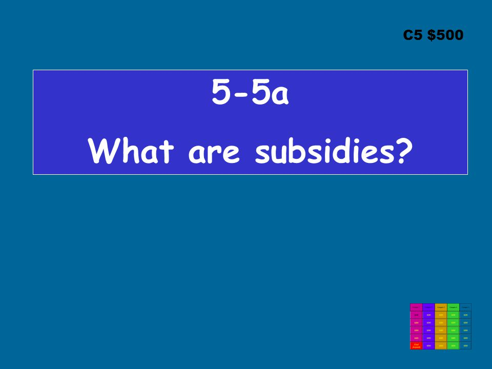 C5 $ a What are subsidies