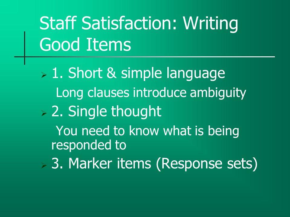Staff Satisfaction: Writing Good Items  1.