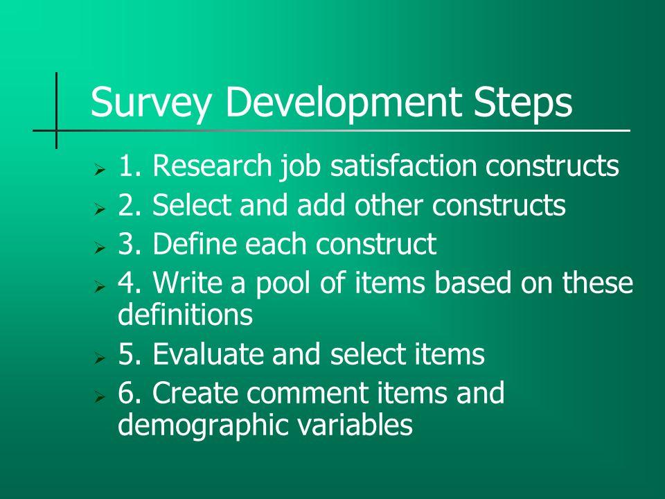 Survey Development Steps  1. Research job satisfaction constructs  2.
