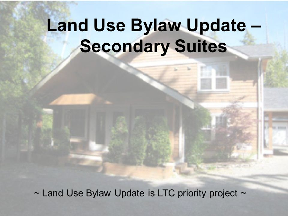 Land Use Bylaw Update – Secondary Suites ~ Land Use Bylaw Update is LTC priority project ~