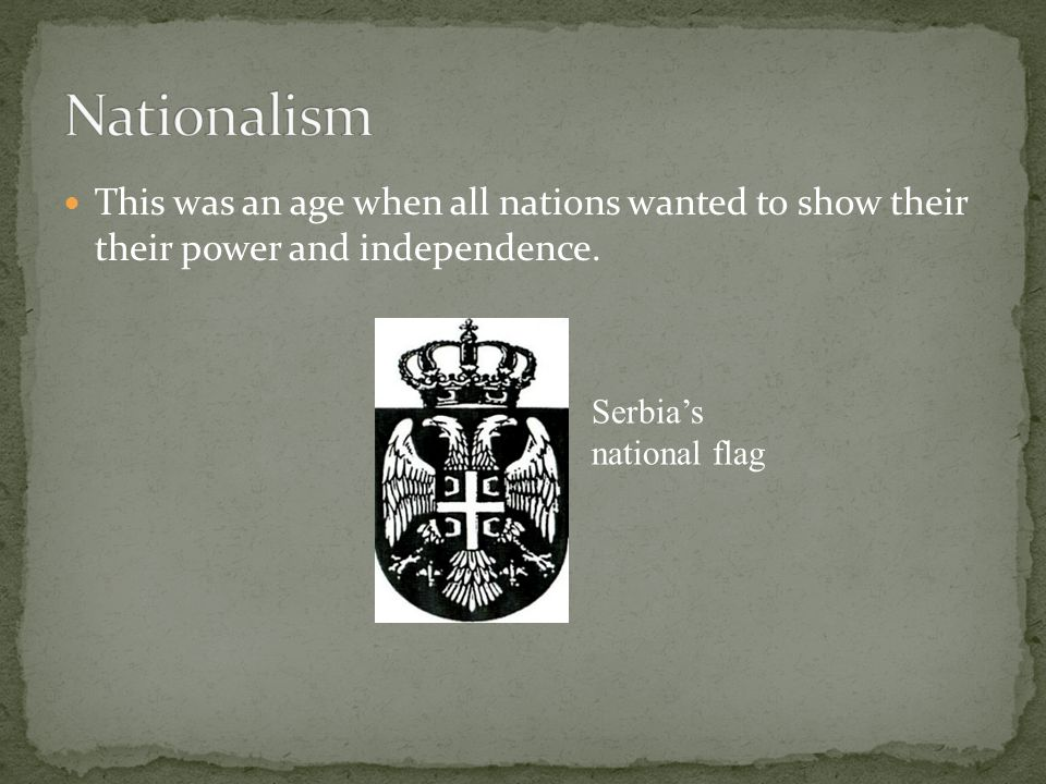 This was an age when all nations wanted to show their their power and independence. Serbia's national flag