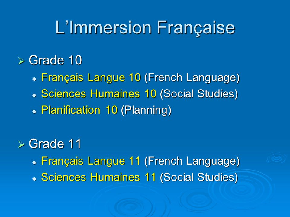 L'Immersion Française  Grade 10 Français Langue 10 (French Language) Français Langue 10 (French Language) Sciences Humaines 10 (Social Studies) Sciences Humaines 10 (Social Studies) Planification 10 (Planning) Planification 10 (Planning)  Grade 11 Français Langue 11 (French Language) Français Langue 11 (French Language) Sciences Humaines 11 (Social Studies) Sciences Humaines 11 (Social Studies)