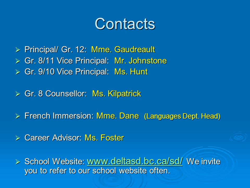 Contacts  Principal/ Gr. 12: Mme. Gaudreault  Gr. 8/11 Vice Principal: Mr. Johnstone  Gr. 9/10 Vice Principal: Ms. Hunt  Gr. 8 Counsellor: Ms. Kil