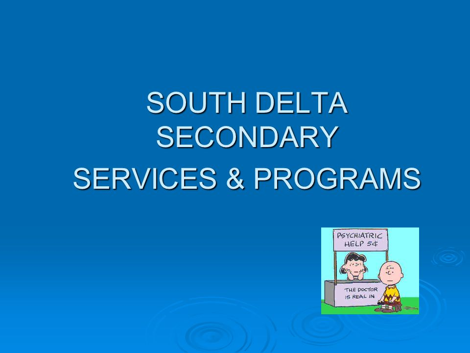 SOUTH DELTA SECONDARY SERVICES & PROGRAMS