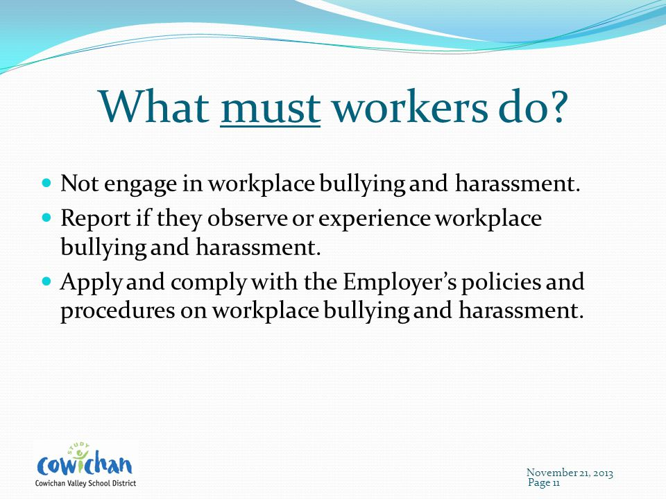 What must workers do. Not engage in workplace bullying and harassment.