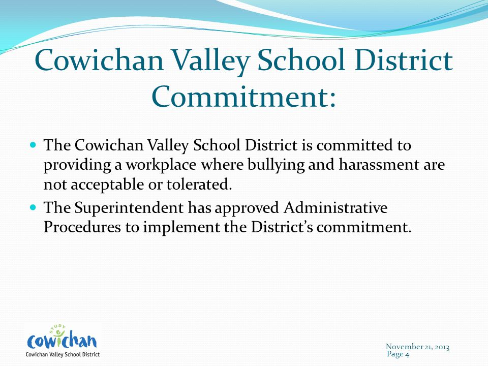 Cowichan Valley School District Commitment: The Cowichan Valley School District is committed to providing a workplace where bullying and harassment are not acceptable or tolerated.