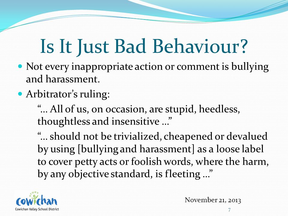 Is It Just Bad Behaviour. Not every inappropriate action or comment is bullying and harassment.