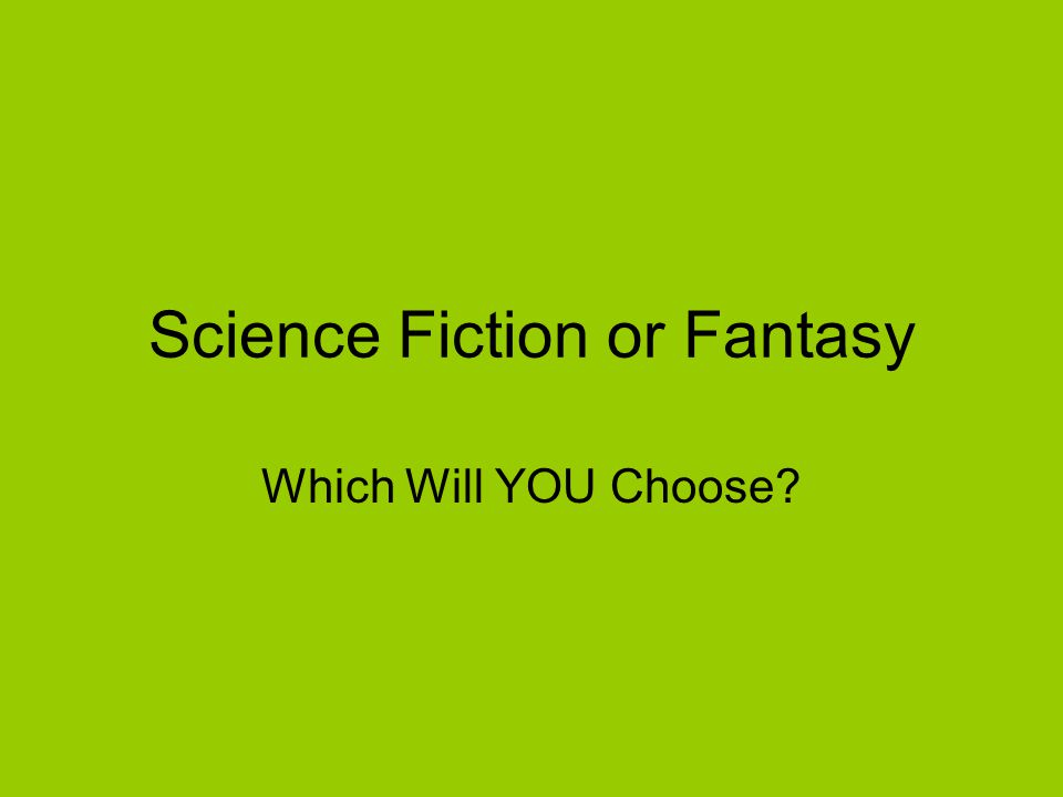 Science Fiction or Fantasy Which Will YOU Choose