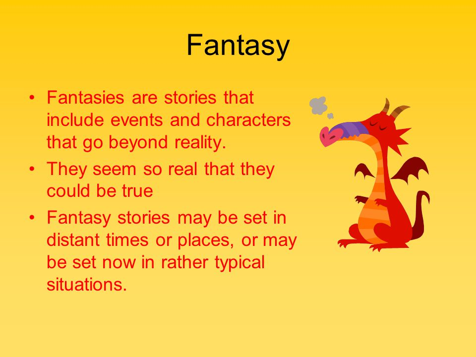 Fantasies are stories that include events and characters that go beyond reality.