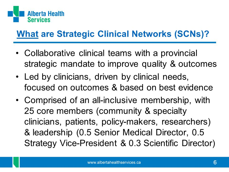 66 What are Strategic Clinical Networks (SCNs)? Collaborative clinical teams with a provincial strategic mandate to improve quality & outcomes Led by