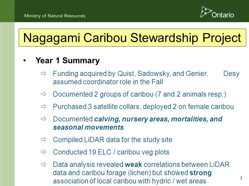 3 Nagagami Caribou Stewardship Project Year 1 Summary  Funding acquired by Quist, Sadowsky, and Genier.