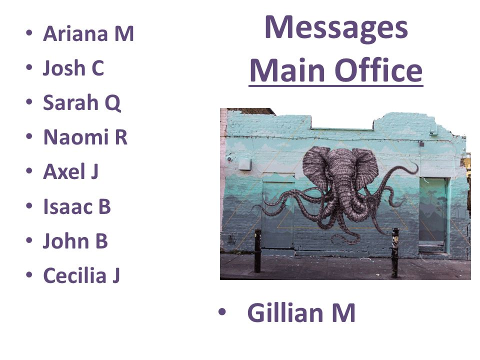 Messages Main Office Ariana M Josh C Sarah Q Naomi R Axel J Isaac B John B Cecilia J Gillian M