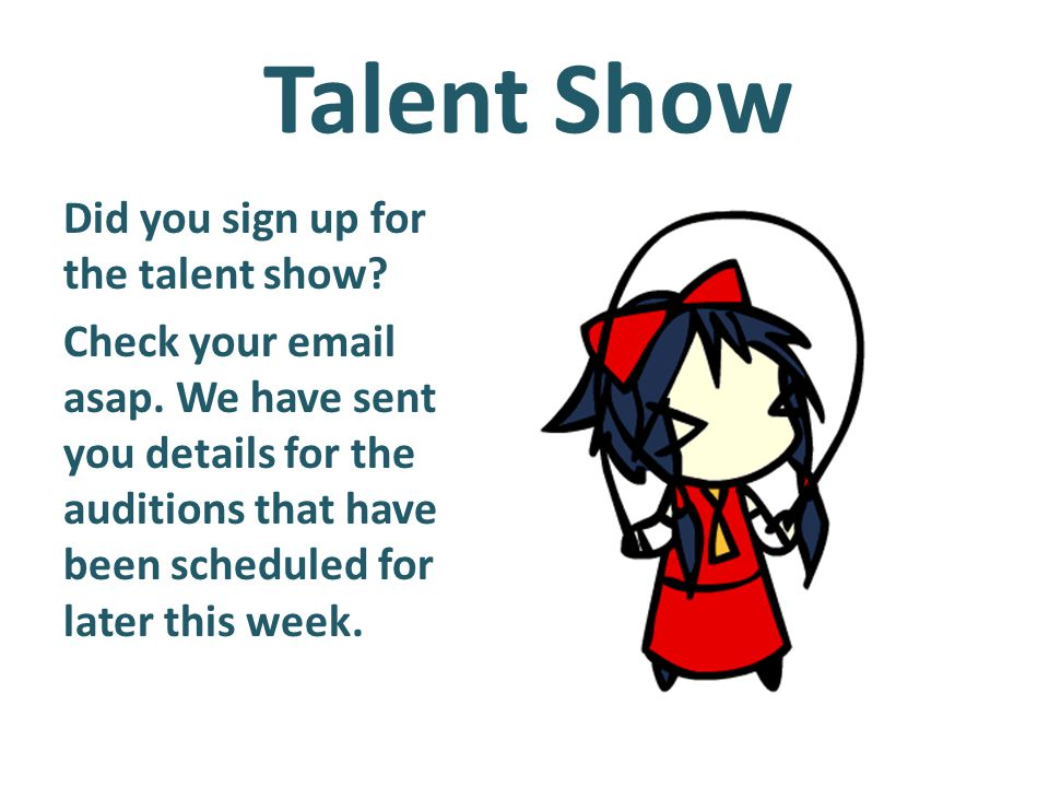 Talent Show Did you sign up for the talent show. Check your email asap.