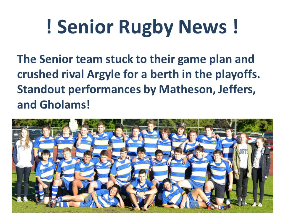 ! Senior Rugby News ! The Senior team stuck to their game plan and crushed rival Argyle for a berth in the playoffs. Standout performances by Matheson