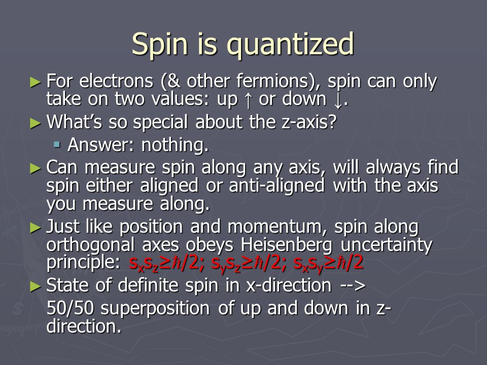 Spin is quantized ► For electrons (& other fermions), spin can only take on two values: up ↑ or down ↓.