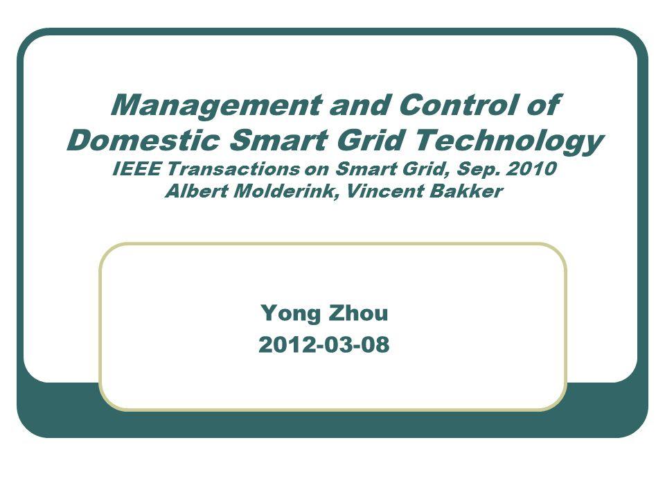 Management and Control of Domestic Smart Grid Technology IEEE Transactions on Smart Grid, Sep. 2010 Albert Molderink, Vincent Bakker Yong Zhou 2012-03