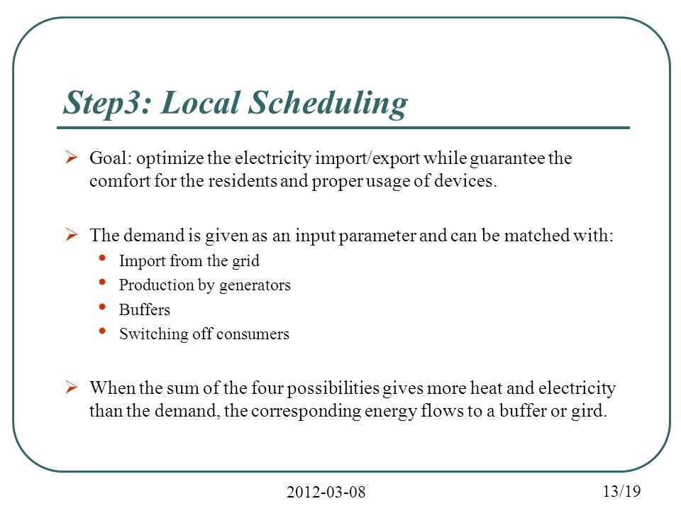 /19 Step3: Local Scheduling  Goal: optimize the electricity import/export while guarantee the comfort for the residents and proper usage of devices.