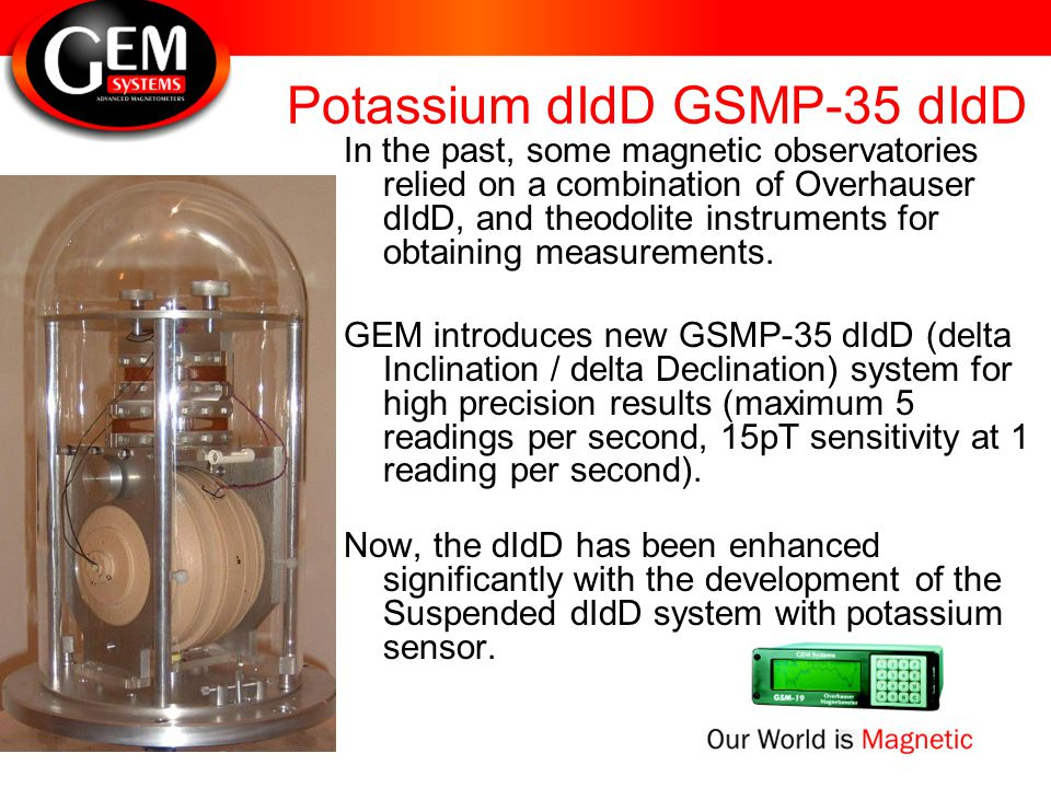 Potassium dIdD GSMP-35 dIdD In the past, some magnetic observatories relied on a combination of Overhauser dIdD, and theodolite instruments for obtain