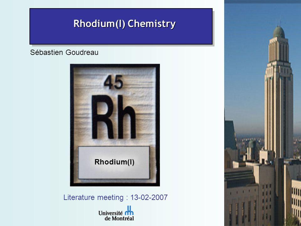 1 Sébastien Goudreau Literature meeting : 13-02-2007 Rhodium(I) Chemistry Rhodium(I)