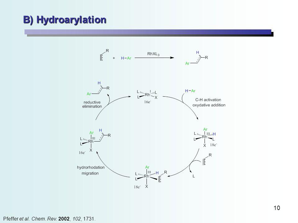 10 B) Hydroarylation Pfeffer et al. Chem. Rev. 2002, 102, 1731.
