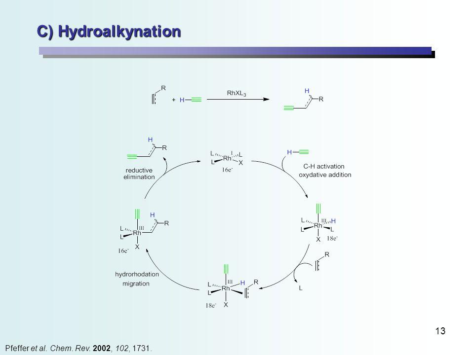 13 C) Hydroalkynation Pfeffer et al. Chem. Rev. 2002, 102, 1731.